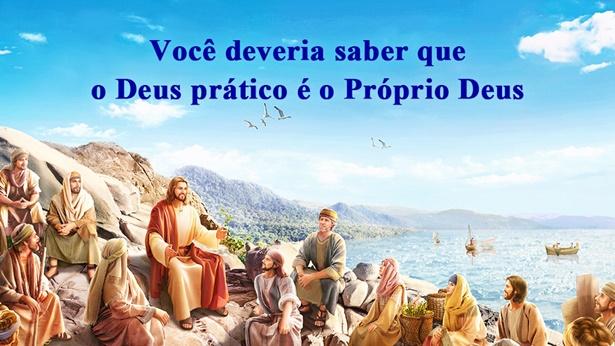 Você deveria saber que o Deus prático é o Próprio Deus
